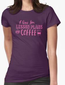 I live for LESSON PLANS and coffee T-Shirt