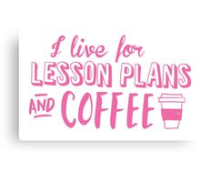 I live for LESSON PLANS and coffee Canvas Print