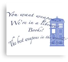 Books are weapons- Doctor Who Canvas Print