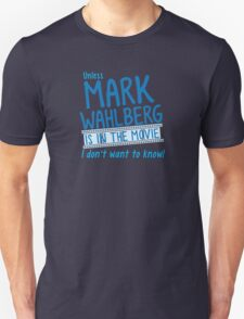 Unless MARK WAHLBERG is in the movie, I don't want to know T-Shirt