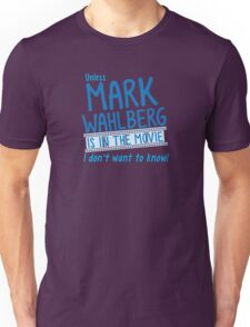 Unless MARK WAHLBERG is in the movie, I don't want to know Unisex T-Shirt