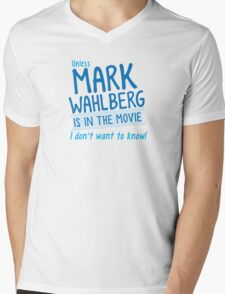 Unless MARK WAHLBERG is in the movie, I don't want to know Mens V-Neck T-Shirt