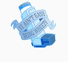 It ain't easy being wheezy- Blue Unisex T-Shirt
