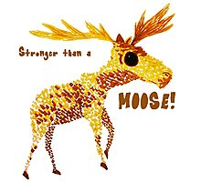 Stronger than a Moose! Photographic Print