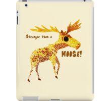 Stronger than a Moose! iPad Case/Skin