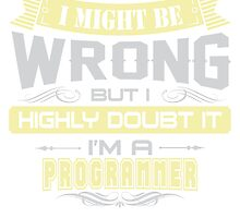 I MIGHT BE WRONG I AM A PROGRAMMER T SHIRTS by cuteshirts
