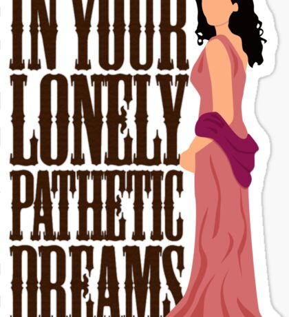 Inara: In Your Lonely Pathetic Dreams Sticker