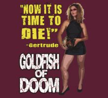Goldfish of Doom - Gertrude Die by perilpress