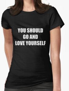 You Should Go And Love Yourself (/ 'з')/ Womens Fitted T-Shirt