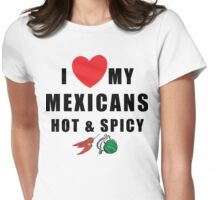 """Funny Mexican """"I Love My Mexicans Hot & Spicy"""" Womens Fitted T-Shirt"""