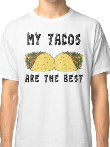 "Funny Mexican ""My Tacos Are The Best"" Classic T-Shirt"