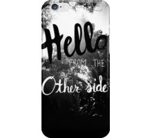 Hello From The Other Side  iPhone Case/Skin
