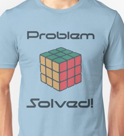 Rubix Cube - Problem Solved. Unisex T-Shirt