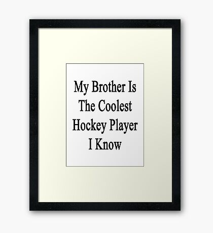 My Brother Is The Coolest Hockey Player I Know Framed Print