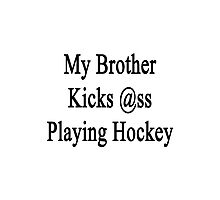 My Brother Kicks Ass Playing Hockey Photographic Print