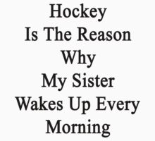 Hockey Is The Reason Why My Sister Wakes Up Every Morning by supernova23
