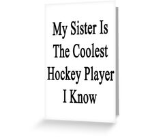 My Sister Is The Coolest Hockey Player I Know Greeting Card