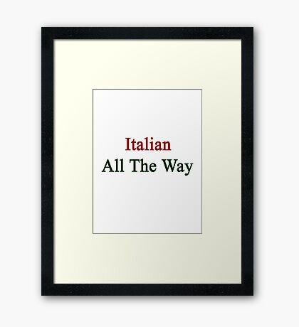 Italian All The Way Framed Print