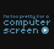 I'm too pretty for a computer screen Kids Tee