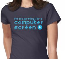 I'm too pretty for a computer screen Womens Fitted T-Shirt