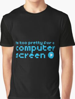 I'm too pretty for a computer screen Graphic T-Shirt