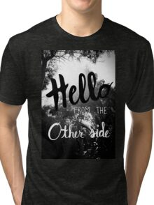 Hello From The Other Side  Tri-blend T-Shirt