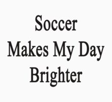 Soccer Makes My Day Brighter by supernova23