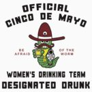 "Cinco de Mayo ""Women's Drinking Team Designated Drunk"" by HolidayT-Shirts"