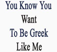 You Know You Want To Be Greek Like Me by supernova23