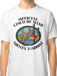 "Cinco de Mayo ""Official Cinco de Mayo Siesta T-Shirt"" Classic T-Shirt"