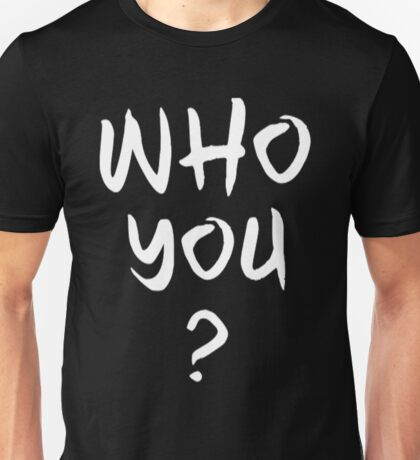 Who You? (white) Unisex T-Shirt