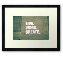 Live. Work. Create.  Framed Print