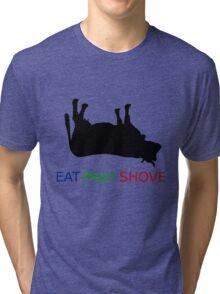 Eat Pray Shove Tri-blend T-Shirt