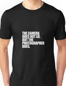 Camera does not lie Unisex T-Shirt