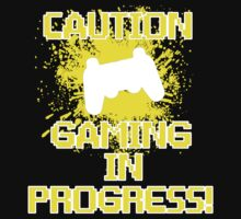 Caution, Gaming in Progress by shakeoutfitters