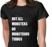 Not All Monsters Do Monstrous Things [White] Womens Fitted T-Shirt