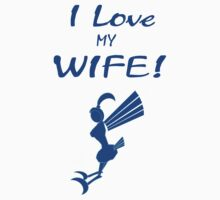 I love my wife! But sometimes... by Weber Consulting