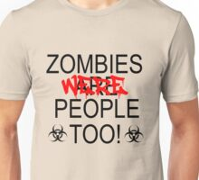 Zombies Were People too! Unisex T-Shirt