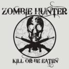 Zombie Hunter...Kill or Be Eaten by shakeoutfitters