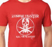 Zombie Hunter...Kill or Be Eaten Unisex T-Shirt