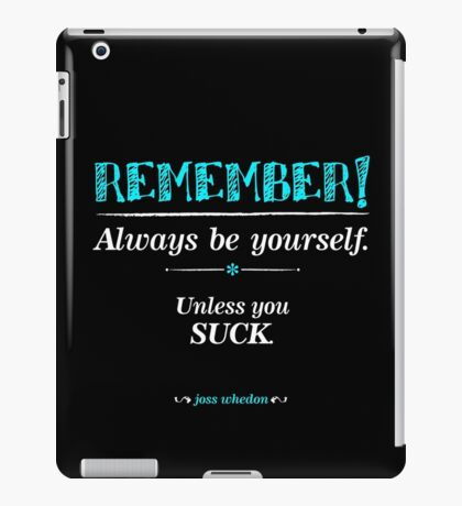 """Remember, always be yourself. Unless you suck."" (Joss Whedon) - Dark iPad Case/Skin"