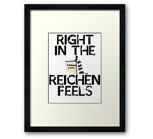 Right in the Reichenfeels! Framed Print