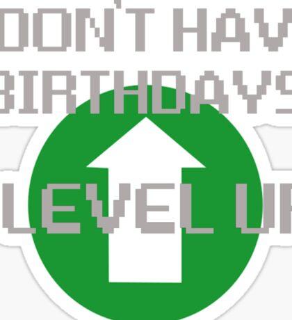 I Don't Have Birthdays, I Level Up Sticker