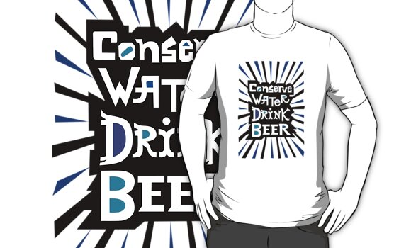 Conserve Water Drink Beer 2 by Andi Bird
