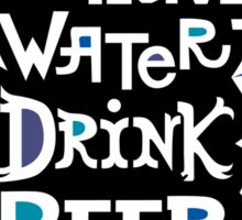 Conserve Water Drink Beer 2 Sticker