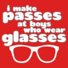 I Make Passes At Boys Who Wear Glasses by shakeoutfitters