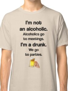 I'm A Drunk - We Party Classic T-Shirt