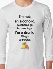I'm A Drunk - We Party Long Sleeve T-Shirt