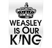 Weasley is our king - black Poster