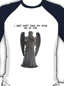 I just can't take my eyes off you.. T-Shirt